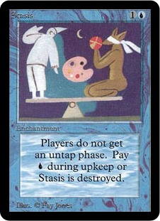Stasis  Players skip their untap steps.At the beginning of your upkeep, sacrifice Stasis unless you pay .