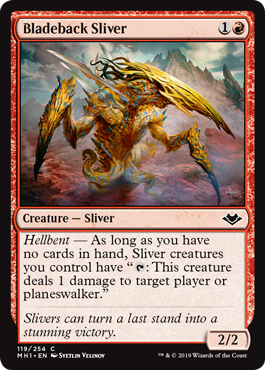 "Bladeback Sliver  Hellbent — As long as you have no cards in hand, Sliver creatures you control have "": This creature deals 1 damage to target player or planeswalker."""