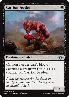 Carrion Feeder  Carrion Feeder can't block.Sacrifice a creature: Put a +1/+1 counter on Carrion Feeder.