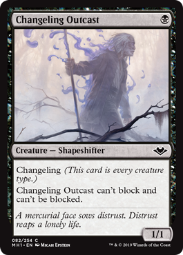 Changeling Outcast  Changeling (This card is every creature type.)Changeling Outcast can't block and can't be blocked.