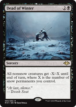 Dead of Winter  All nonsnow creatures get -X/-X until end of turn, where X is the number of snow permanents you control.