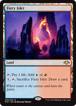Fiery Islet  , Pay 1 life: Add  or ., , Sacrifice Fiery Islet: Draw a card.