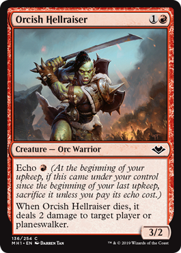 Orcish Hellraiser  Echo  (At the beginning of your upkeep, if this came under your control since the beginning of your last upkeep, sacrifice it unless you pay its echo cost.)When Orcish Hellraiser dies, it deals 2 damage to target player or planeswalker.