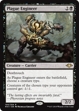 Plague Engineer  DeathtouchAs Plague Engineer enters the battlefield, choose a creature type.Creatures of the chosen type your opponents control get -1/-1.