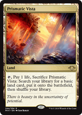 Prismatic Vista  , Pay 1 life, Sacrifice Prismatic Vista: Search your library for a basic land card, put it onto the battlefield, then shuffle your library.