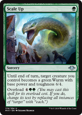 "Scale Up  Until end of turn, target creature you control becomes a green Wurm with base power and toughness 6/4.Overload  (You may cast this spell for its overload cost. If you do, change its text by replacing all instances of ""target"" with ""each."")"