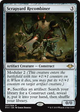 Scrapyard Recombiner  Modular 2 (This creature enters the battlefield with two +1/+1 counters on it. When it dies, you may put its +1/+1 counters on target artifact creature.), Sacrifice an artifact: Search your library for a Construct card, reveal it, put it into your hand, t