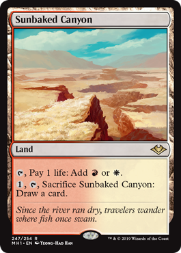 Sunbaked Canyon  , Pay 1 life: Add  or ., , Sacrifice Sunbaked Canyon: Draw a card.