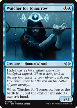 Watcher for Tomorrow  Hideaway (This creature enters the battlefield tapped. When it does, look at the top four cards of your library, exile one face down, then put the rest on the bottom of your library.)When Watcher for Tomorrow leaves the battlefield, put the exiled card in