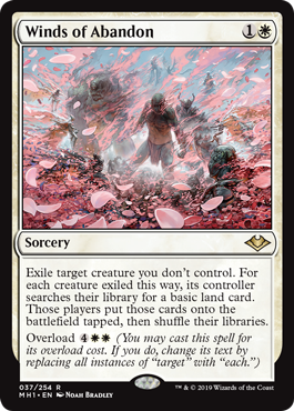 Winds of Abandon  Exile target creature you don't control. For each creature exiled this way, its controller searches their library for a basic land card. Those players put those cards onto the battlefield tapped, then shuffle their libraries.Overload  (You may cast this s