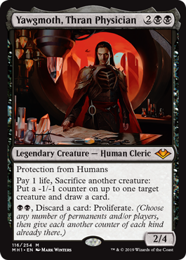 Yawgmoth, Thran Physician  Protection from HumansPay 1 life, Sacrifice another creature: Put a -1/-1 counter on up to one target creature and draw a card., Discard a card: Proliferate. (Choose any number of permanents and/or players, then give each another counter of each kind alre