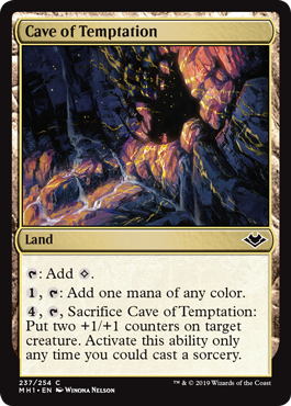 Cave of Temptation  : Add ., : Add one mana of any color., , Sacrifice Cave of Temptation: Put two +1/+1 counters on target creature. Activate this ability only any time you could cast a sorcery.