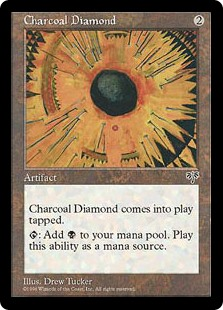 Charcoal Diamond  Charcoal Diamond enters the battlefield tapped.: Add .