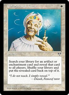 Enlightened Tutor  Search your library for an artifact or enchantment card and reveal that card. Shuffle your library, then put the card on top of it.