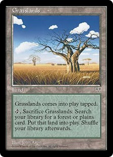Grasslands  Grasslands enters the battlefield tapped., Sacrifice Grasslands: Search your library for a Forest or Plains card, put it onto the battlefield, then shuffle your library.