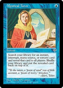 Mystical Tutor  Search your library for an instant or sorcery card and reveal that card. Shuffle your library, then put the card on top of it.