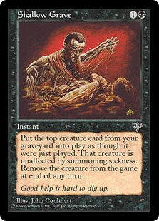 Shallow Grave  Return the top creature card of your graveyard to the battlefield. That creature gains haste until end of turn. Exile it at the beginning of the next end step.