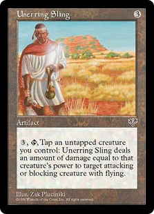 Unerring Sling  , , Tap an untapped creature you control: Unerring Sling deals damage equal to the tapped creature's power to target attacking or blocking creature with flying.