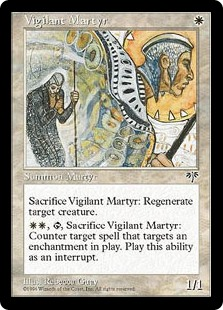 Vigilant Martyr  Sacrifice Vigilant Martyr: Regenerate target creature., , Sacrifice Vigilant Martyr: Counter target spell that targets an enchantment.
