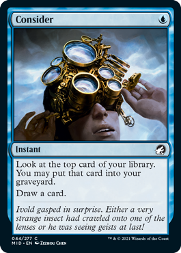 Consider  Look at the top card of your library. You may put that card into your graveyard. Draw a card.