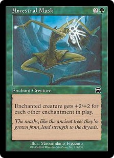 Ancestral Mask  Enchant creatureEnchanted creature gets +2/+2 for each other enchantment on the battlefield.