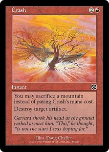 Crash  You may sacrifice a Mountain rather than pay this spell's mana cost.Destroy target artifact.