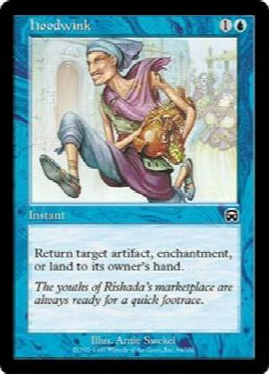 Hoodwink  Return target artifact, enchantment, or land to its owner's hand.