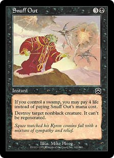 Snuff Out  If you control a Swamp, you may pay 4 life rather than pay this spell's mana cost.Destroy target nonblack creature. It can't be regenerated.
