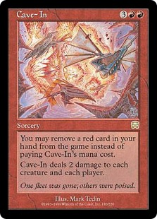 Cave-In  You may exile a red card from your hand rather than pay this spell's mana cost.Cave-In deals 2 damage to each creature and each player.