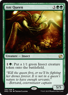 Ant Queen  : Create a 1/1 green Insect creature token.