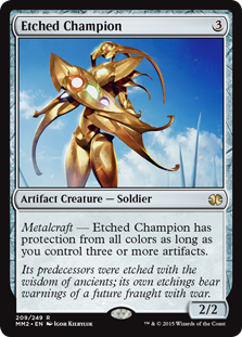 Etched Champion  Metalcraft — Etched Champion has protection from all colors as long as you control three or more artifacts.