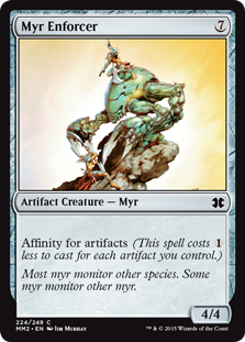 Myr Enforcer  Affinity for artifacts (This spell costs  less to cast for each artifact you control.)