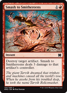 Smash to Smithereens  Destroy target artifact. Smash to Smithereens deals 3 damage to that artifact's controller.