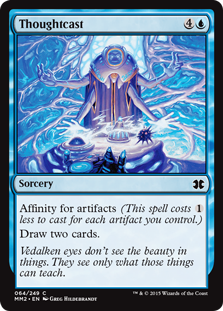 Thoughtcast  Affinity for artifacts (This spell costs  less to cast for each artifact you control.)Draw two cards.