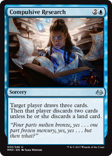Compulsive Research  Target player draws three cards. Then that player discards two cards unless they discard a land card.