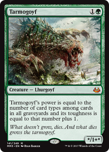 Tarmogoyf  Tarmogoyf's power is equal to the number of card types among cards in all graveyards and its toughness is equal to that number plus 1.