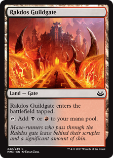 Rakdos Guildgate  Rakdos Guildgate enters the battlefield tapped.: Add  or .