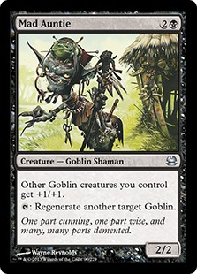 Mad Auntie  Other Goblin creatures you control get +1/+1.: Regenerate another target Goblin.