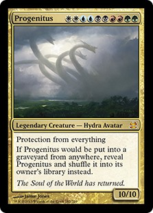 Progenitus  Protection from everythingIf Progenitus would be put into a graveyard from anywhere, reveal Progenitus and shuffle it into its owner's library instead.