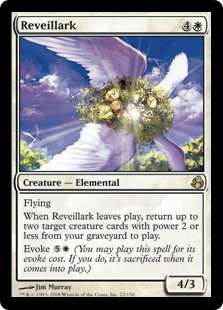 Reveillark  FlyingWhen Reveillark leaves the battlefield, return up to two target creature cards with power 2 or less from your graveyard to the battlefield.Evoke  (You may cast this spell for its evoke cost. If you do, it's sacrificed when it enters the battlefield.
