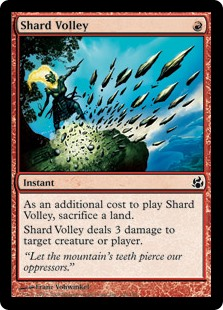 Shard Volley  As an additional cost to cast this spell, sacrifice a land.Shard Volley deals 3 damage to any target.