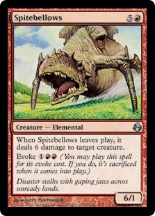 Spitebellows  When Spitebellows leaves the battlefield, it deals 6 damage to target creature.Evoke  (You may cast this spell for its evoke cost. If you do, it's sacrificed when it enters the battlefield.)