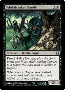 Stinkdrinker Bandit  Prowl  (You may cast this for its prowl cost if you dealt combat damage to a player this turn with a Goblin or Rogue.)Whenever a Rogue you control attacks and isn't blocked, it gets +2/+1 until end of turn.