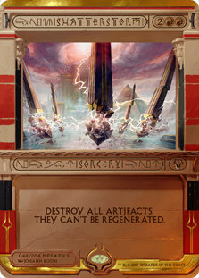 Shatterstorm  Destroy all artifacts. They can't be regenerated.