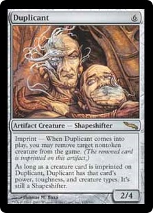 Duplicant  Imprint — When Duplicant enters the battlefield, you may exile target nontoken creature.As long as a card exiled with Duplicant is a creature card, Duplicant has the power, toughness, and creature types of the last creature card exiled with Duplicant. It'