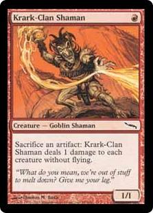 Krark-Clan Shaman  Sacrifice an artifact: Krark-Clan Shaman deals 1 damage to each creature without flying.