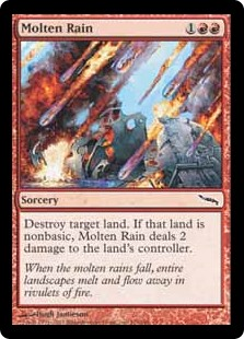 Molten Rain  Destroy target land. If that land was nonbasic, Molten Rain deals 2 damage to the land's controller.