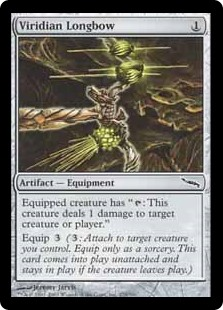 "Viridian Longbow  Equipped creature has "": This creature deals 1 damage to any target.""Equip  (: Attach to target creature you control. Equip only as a sorcery. This card enters the battlefield unattached and stays on the battlefield if the creature leaves.)"