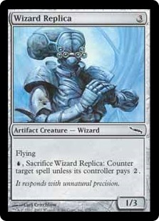 Wizard Replica  Flying, Sacrifice Wizard Replica: Counter target spell unless its controller pays .