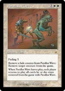 Parallax Wave  Fading 5 (This enchantment enters the battlefield with five fade counters on it. At the beginning of your upkeep, remove a fade counter from it. If you can't, sacrifice it.)Remove a fade counter from Parallax Wave: Exile target creature.When Parallax Wave